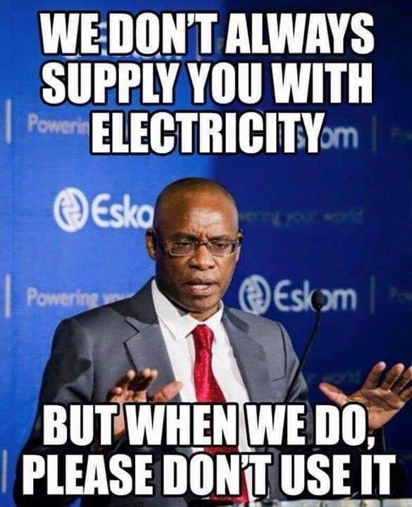 Eskom: We don't always supply you with electricity. But when we do, please don't use it.